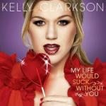 Official Cover of Kelly Clarkson's Single 'My Life Would Suck Without You'