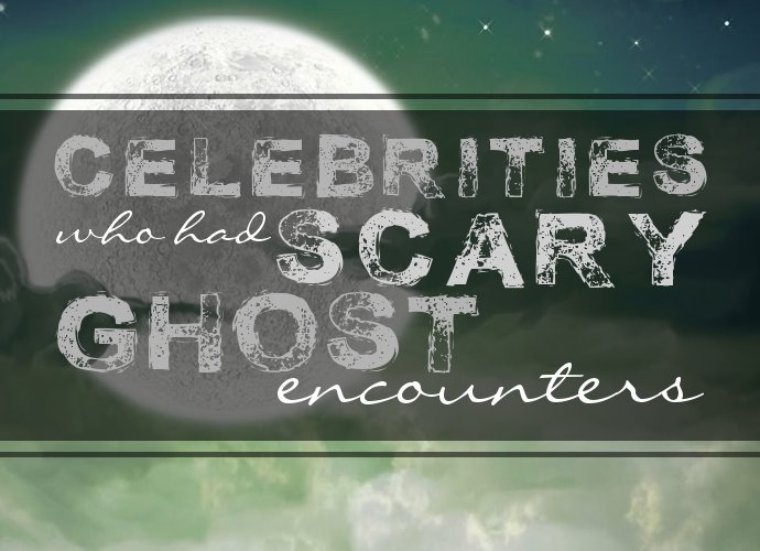 Celebrities Who Had Scary Ghost Encounters